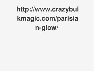 http://www.crazybulkmagic.com/parisian-glow/