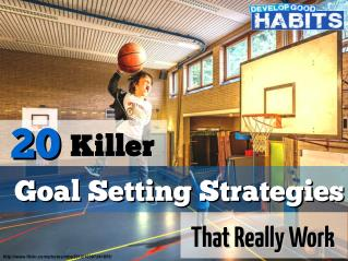 20 Killer Goal Setting Strategies That Really Work