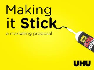 Making It Stick - UHU Marketing Presentation by @itseugenec