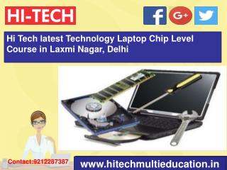 Hi Tech latest Technology Laptop Chip Level Course in Laxmi Nagar, Delhi