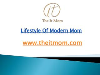 Lifestyle of Modern Mom - www.theitmom.com