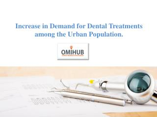 Increase In Demand For Dental Care In Urban Area - Omihub