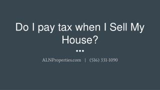 Do I pay tax when I Sell My House? - https://alnproperties.com/