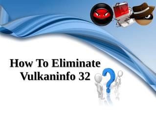How To Eliminate Vulkaninfo 32?