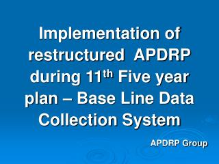 Implementation of restructured  APDRP during 11th Five year plan   Base Line Data Collection System