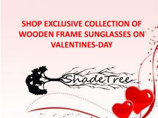 SHOP EXCLUSIVE COLLECTION OF WOODEN FRAME SUNGLASSES ON VALENTINES-DAY