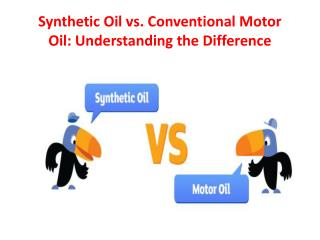 Synthetic Oil vs. Conventional Motor Oil: Understanding the Difference