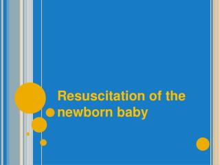 Resuscitation of the newborn baby