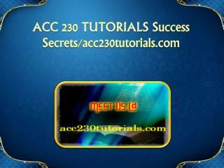 ACC 230 TUTORIALS Success Secrets/acc230tutorials.com