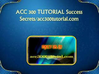 ACC 300 TUTORIAL Success Secrets/acc300tutorial.com
