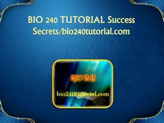 BIO 240 TUTORIAL Success Secrets/bio240tutorial.com