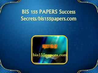 BIS 155 PAPERS Success Secrets/bis155papers.com