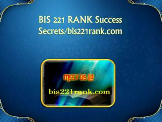 BIS 221 RANK Success Secrets/bis221rank.com