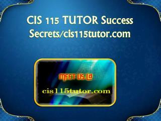 CIS 115 TUTOR Success Secrets/cis115tutor.com