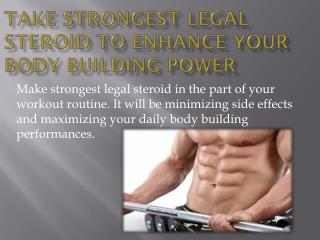 Take strongest legal steroid to enhance your bodybuilding power