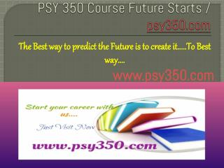 PSY 350 Course Future Starts / psy350dotcom