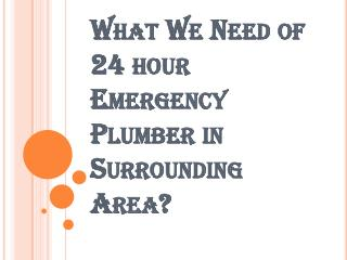24 hour Emergency Plumber in your Surrounding Area