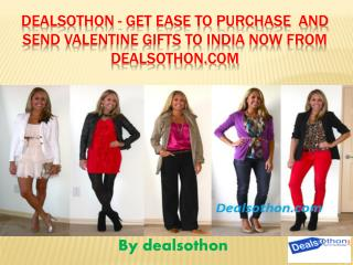 Dealsothon - Get Ease to Purchase  and Send Valentine Gifts to India now from Dealsothon.com