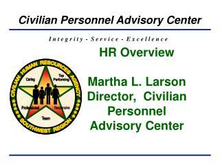 HR Overview  Martha L. Larson Director,  Civilian Personnel Advisory Center