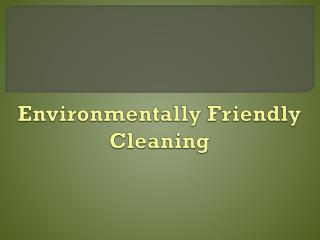 Environmentally Friendly Cleaning