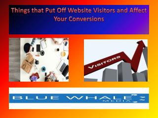 Things that Put Off Website Visitors and Affect Your Conversions