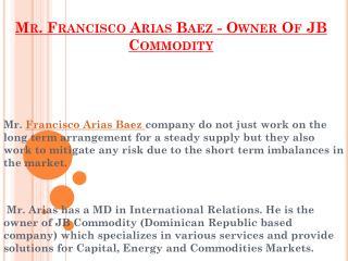 Mr. Francisco Arias Baez - Owner Of JB Commodity