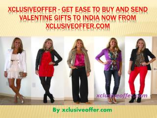 Xclusiveoffer - Get Ease to Buy and Send Valentine Gifts to India now from Xclusiveoffer.com Any where in The world