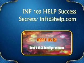 INF 103 HELP Success Secrets/ inf103help.com