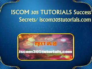 ISCOM 305 TUTORIALS Success Secrets/ iscom305tutorials.com