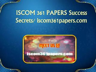 ISCOM 361 PAPERS Success Secrets/ iscom361papers.com
