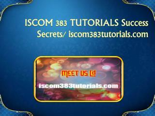 ISCOM 383 TUTORIALS Success Secrets/ iscom383tutorials.com