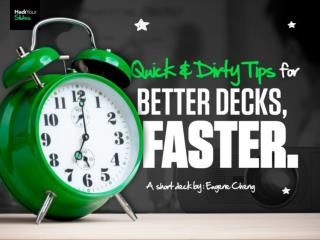 Quick & Dirty Tips for : Better PowerPoint Presentations Faster