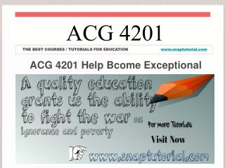 ACG 4201 Help Bcome Exceptional / snaptutorial.com