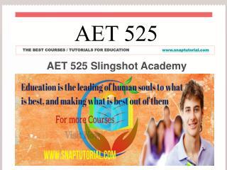 AET 525 Slingshot Academy/snaptutorial.com