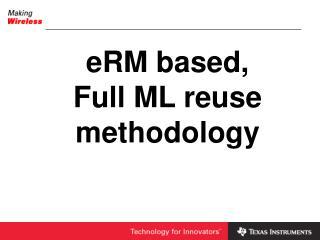 ERM based,  Full ML reuse methodology