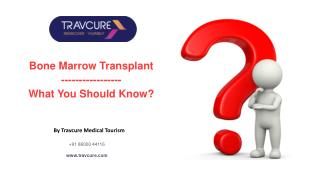 Bone Marrow Transplant-What You Should Know?