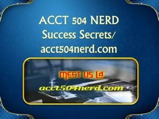 ACCT 504 NERD Success Secrets/ acct504nerd.com