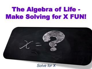 The Algebra of Life - Make Solving for X FUN