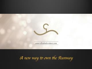www.closetedcouture.com - A New way to own the Runway!