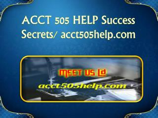 ACCT 505 HELP Success Secrets/ acct505help.com