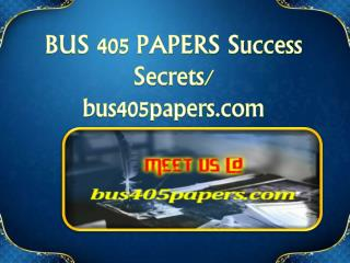 BUS 405 PAPERS Success Secrets/ bus405papers.com