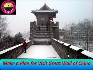 Make a Plan for Visit Great Wall of China