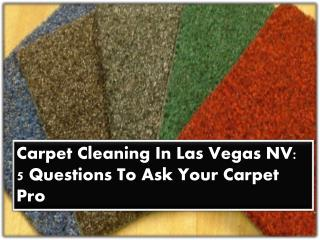 Carpet Cleaning In Las Vegas NV: 5 Questions To Ask Your Carpet Pro