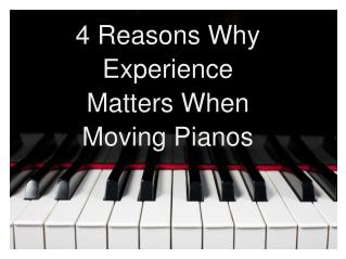 4 Reasons Why Experience Matters When Moving Pianos