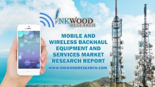 Mobile and Wireless Backhaul Equipment and Services Market Analysis 2017-2024