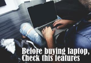 Before buying laptop, check this features