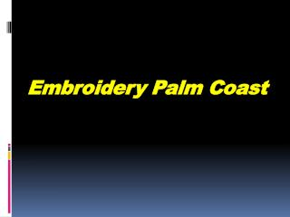 View Embroidery Palm Coast Presentation of Service | Embroiderybyamy
