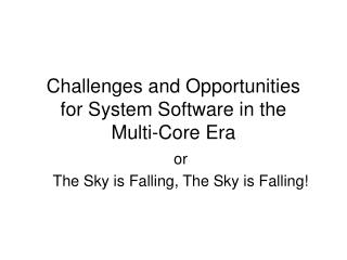 Challenges and Opportunities  for System Software in the  Multi-Core Era