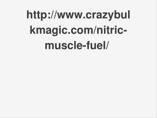 http://www.crazybulkmagic.com/nitric-muscle-fuel/