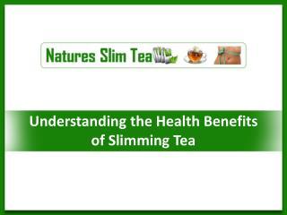 Understanding the Health benefits of Slimming Tea